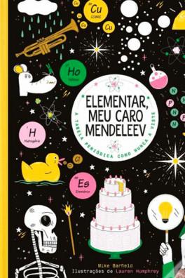 Elementar, Meu Caro Mendeleev: A tabela periódica como nunca a viste